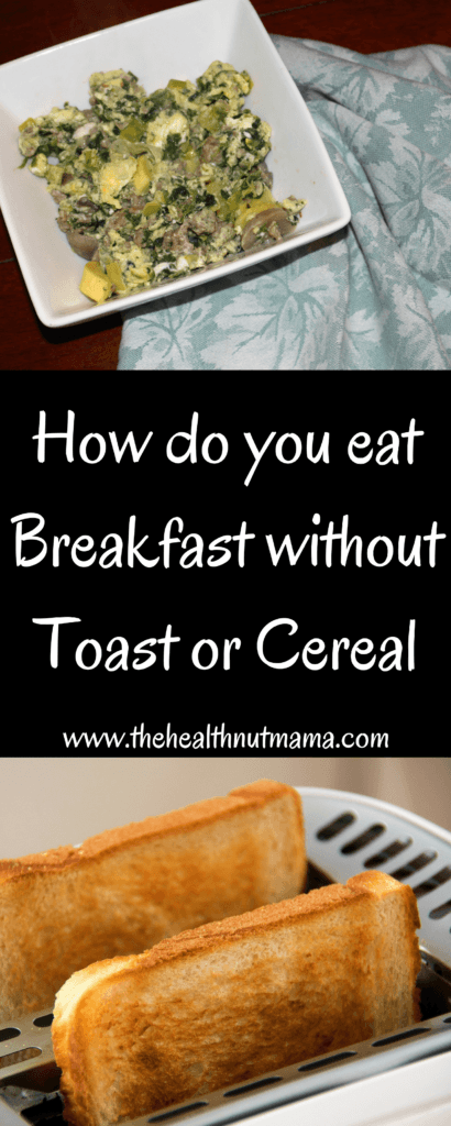 How do you eat Breakfast without Toast or Cereal - www.thehealthnutmama.com