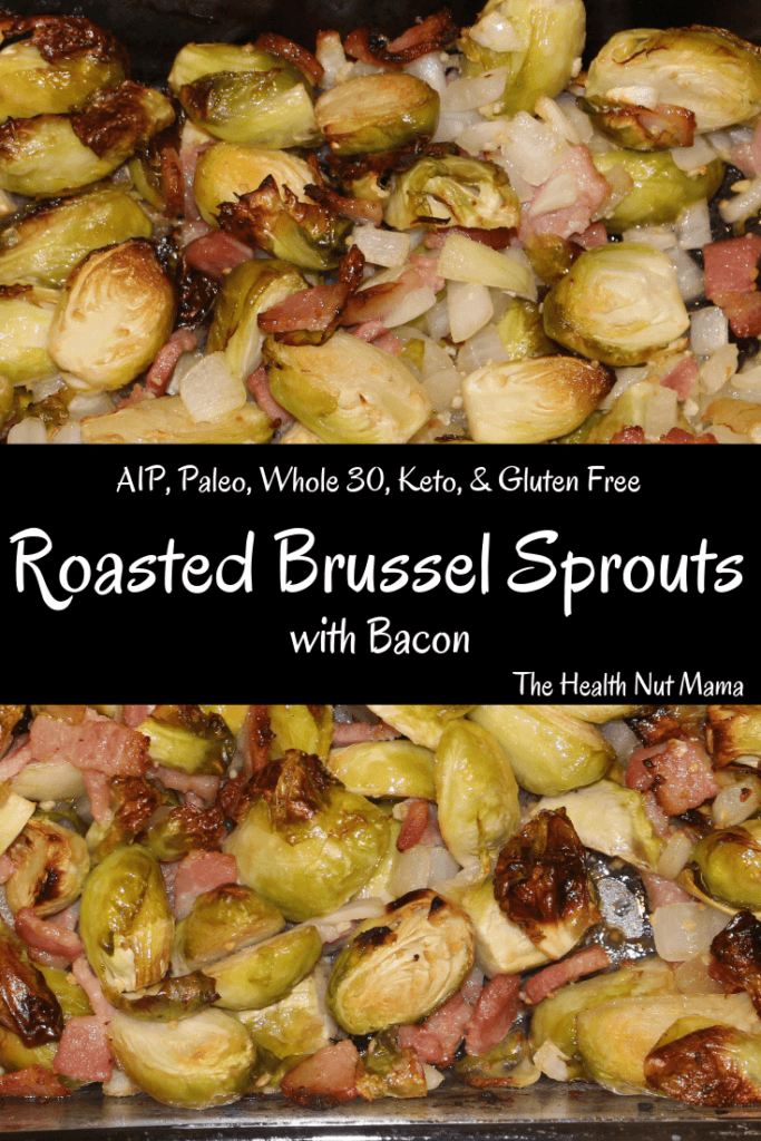 AIP Paleo Roasted Brussel Sprouts with Bacon is the best way to make brussel sprouts. Even kids love them. Whole 30, Keto, Low Carb & gluten free! #aip #paleo #whole30 #keto #lowcarb #glutenfree #bacon #roastedbrusselsprouts #brusselsprouts #casserole #thanksgivingsidedish #thanskgivingside #aipholiday #thehealthnutmama