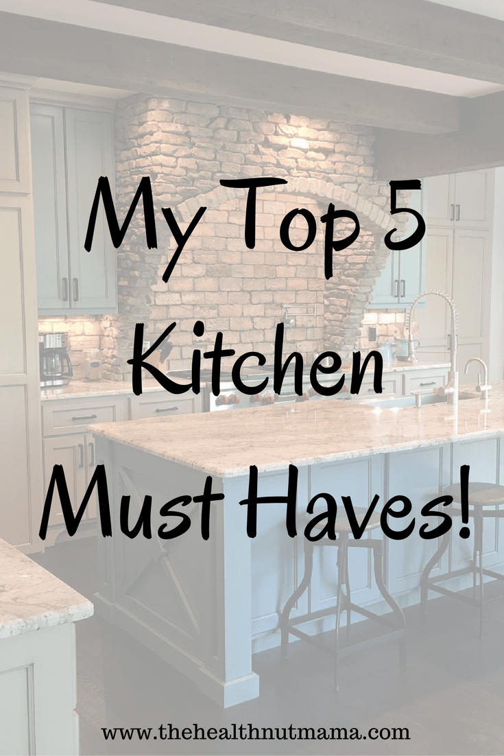 Top 5 Kitchen Must Haves! I can't live without these! - www.thehealthnutmama.com