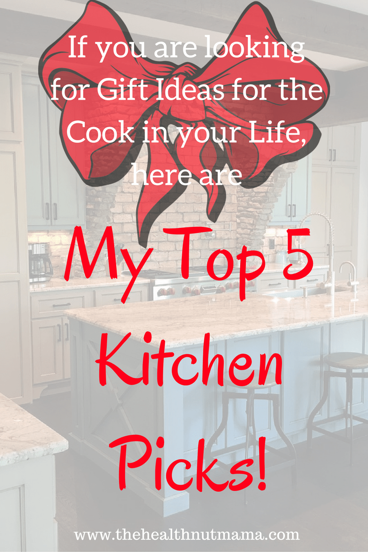 Top 5 Kitchen Must-Haves Perfect for the Cook in your life! - www.thehealthnutmama.com