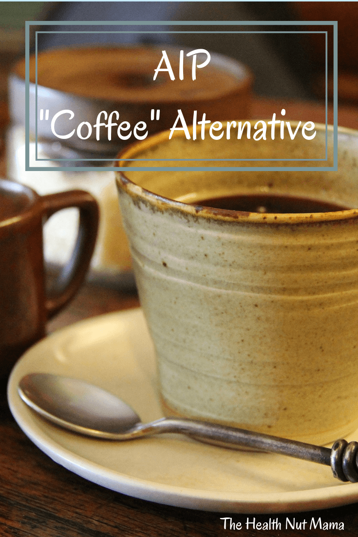 """AIP Herbal """"Coffee"""" is the best alternative I have found to replace my morning coffee. Giving up coffee was the hardest part of AIP, but with this recipe, I didn't even miss it. #aip #autoimmune #autoimmuneprotocol #paleo #keto #coffeealternative #recipe #chickoryroot #dandelionroot #tea #herbal #herbalremedies #leakygut #hashimotos #thyroid #rhuematoidarthritis #naturalremedies #thehealthnutmama"""