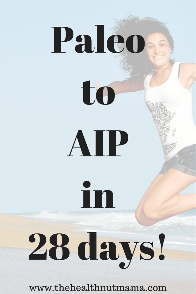 Paleo to AIP in 28 days! - The Health Nut Mama