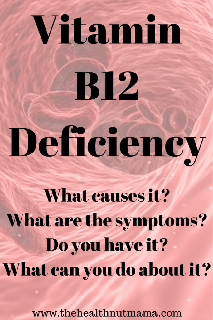 Vitamin B12 Deficiency - What causes it? What are the symptoms? Do you have it? What can you do about it? www.thehealthnutmama.com